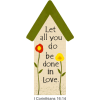 "This is a clip art of a bird house with the 1 Corinthians 16:14 verse, ""Let all you do be done in love."" It is colorful and friendly."