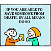 If you are able to save someone from death, by all means do so