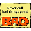 Never call bad things good