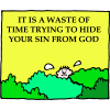 It is a waste of time trying to hide your sin from God