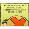 Every word of God is pure; He is a shield to them who trust in Him