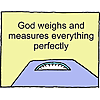 God weighs and measures everything perfectly