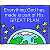 Everything God has made is part of His GREAT PLAN
