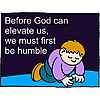 Before God can elevate us, we must first be humble
