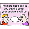 The more good advice you get the better your decisions will be