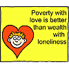 Poverty with love is better than wealth with loneliness