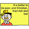 It is better to be poor, and Christian, than rich and lost