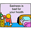 Sadness is bad for your health
