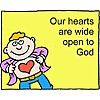 Our hearts are wide open to God
