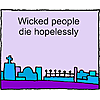 The Wicked Die Hopelessly