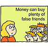 Money can buy plenty of false friends