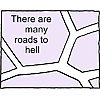 There are many roads to hell