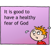 It is good to have a healthy fear of God