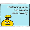 Pretending to be rich causes inner poverty