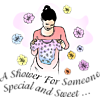 Baby Shower - A Shower For Someone Special and Sweet...