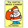 Try not to MISS CHRIST this CHRISTMAS
