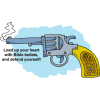 Load up your heart with Bible bullets, and defend yourself!