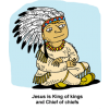 Jesus is King of kings and Chief of chiefs