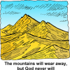 "A drawing of mountains with the words, ""The mountains will wear away, but God never will."""
