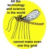 All the technology and science in the world cannot make even one tiny gnat