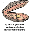By God's grace we can turn an irritant into a beautiful thing