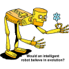 Would an intelligent robot believe in evolution?
