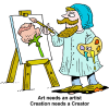 Art needs an artist, Creation needs a Creator