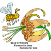 Bees for flowers, Flowers for bees, Humans for God