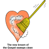 The new broom of the Gospel sweeps clean