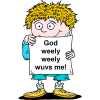 "This is a cartoon style  drawing of a boy holding a sign that says, ""God weely, weely wuvs me!"""