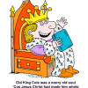 "This is a comical drawing of a king with the rhyme changed to, ""Old King Cole was a merry old soul 'Cos Jesus Christ had made him whole."""