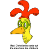 Real Christianity sorts out the men from the chickens
