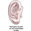 God gave us ears so we could listen to Him