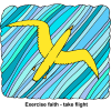 Exercise faith - take flight