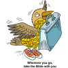 Clip art of bird, flying with a Bible in its beak. Below are the words: Wherever you go, take the Bible with you. A cartoon style image as the bird has on sneakers!