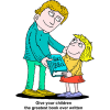 "This is a cartoon style image of a father giving his daughter a bible with the words, ""Give your children the greatest book ever written."" A parent has the greatest advantage to a child's salvation."