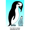 "This is a drawing of a mother penguin and her baby with the words, ""Your God is always watching over you."" Very sweet."