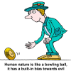 Human nature is like a bowling ball, it has a built-in bias towards evil