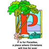 "This is a drawing of the letter ""P""decorated with palm trees with the words, ""P is for Paradise, a place where Christians will live forever."""