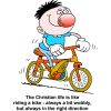 "This is a comical image of a crazy looking boy on a bike with the words below,  ""Christian life is like riding a bike - always a bit wobbly, but always in the right direction."""
