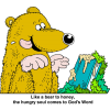 This is a a cartoon style drawing of a bear drooling over a bible coated in honey. An excellent illustration to describe the sweetness of God's Word!