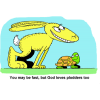 "This is a colorful drawing of a rabbit and tortoise set to run a race. The rabbit's smile is competitive. The tortoise's smiles is friendly. Below are the words, ""You may be fast, but God loves plodders, too."""