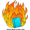 "This is a drawing of fire with a bible in front of it. Below are the words, ""God's Word is like a fire."" It illustrates how powerful the word of God is."