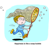 "This is a drawing of a boy running with a big net trying to catch bubbles. Below are the words, ""Happiness is like a soap bubble."""