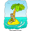 "This is a cute little clip art of a sad guy sitting on an island all by himself. Below are the words, ""God created us social."""