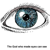 "This is a drawing of an eye. The words below say, ""The God who made eyes can see."" Only God could have created the wonders of our bodies."