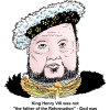"King Henry VIII was not ""the father of the Reformation"" - God was"