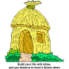 "This is a comical drawing of a straw hut. It is in reference to the passage in Matthew 7. ""Build your life with straw, and you deserve to have it blown down."""