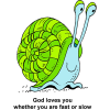 "This is a really cute drawing of a smiling, green and blue snail. Below are the words, ""God loves you whether you are fast or slow."""