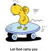 "This is a comical drawing of a mouse on a skateboard. Below are the words, ""Let God carry you."""